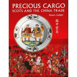 Precious Cargo: Scots and the China Trade