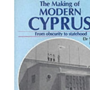 The Making of Modern Cyprus: From Obscurity to Statehood