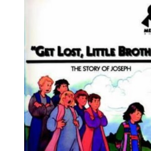 Get Lost, Little Brother: The Story of Joseph (Me Too!)