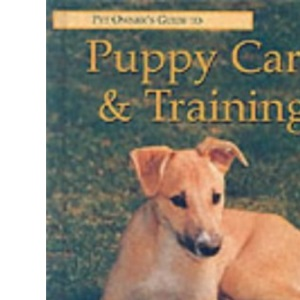 The Pet Owner's Guide to Puppy Care and Training (Pet owner's guides)