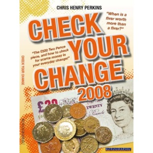 Check Your Change 2008: When is a Fiver Worth More Than a Fiver? The GBP500 Two Pence Piece, and How to Check for Rare Money in Your Everyday Change!