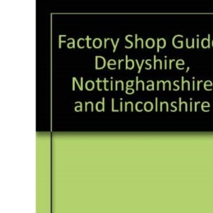 Factory Shop Guide: Derbyshire, Nottinghamshire and Lincolnshire