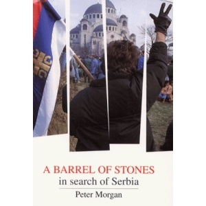 A Barrel of Stones: In Search of Serbia