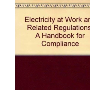 Electricity at Work and Related Regulations: A Handbook for Compliance