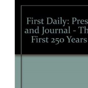 First Daily: Press and Journal - The First 250 Years