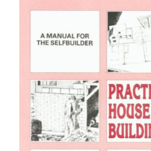 Practical House Building: A Manual for the Self-builder