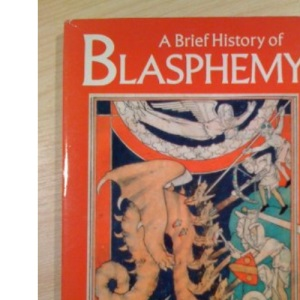 A Brief History of Blasphemy: Liberalism, Censorship and the Satanic Verses