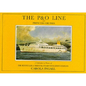The P & O Line and Princess Cruises: A Celebration in Pictures of the Peninsular and Oriental Steam Navigation Company (Ship Pictorial)