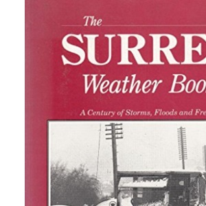 Surrey Weather Book: A Century of Storms, Floods and Freezes