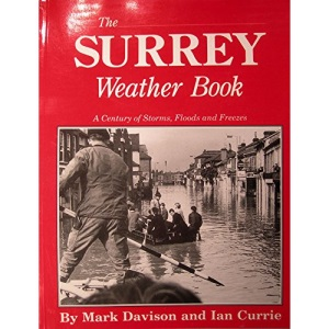 The Surrey Weather Book: A Century of Storms, Floods and Freezes