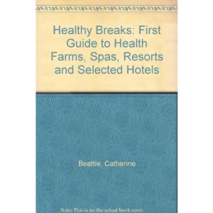 Healthy Breaks: First Guide to Health Farms, Spas, Resorts and Selected Hotels
