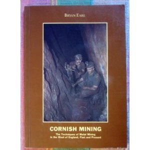 Cornish Mining: The Techniques of Metal Mining in the West of England, Past and Present