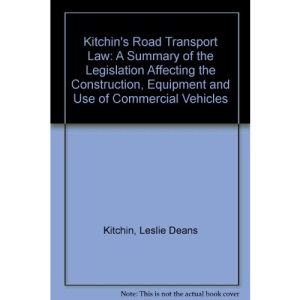 Kitchin's Road Transport Law: A Summary of the Legislation Affecting the Construction, Equipment and Use of Commercial Vehicles