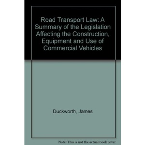 Road Transport Law: A Summary of the Legislation Affecting the Construction, Equipment and Use of Commercial Vehicles