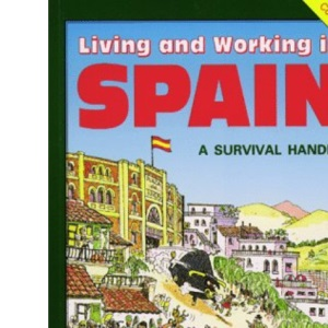 Living and Working in Spain: A Survival Handbook (Living and Working Guides)