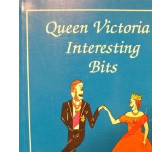 Queen Victoria's Interesting Bits: And a Feast of Victorian Facts