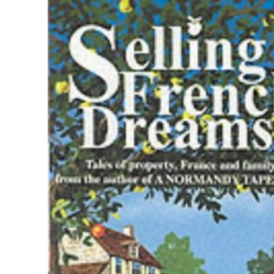 Selling French Dreams: Tales of Property, France and Family