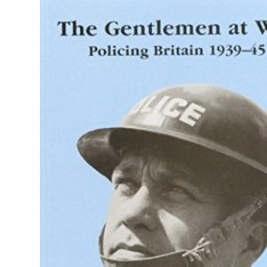 Gentlemen at War: Policing Britain, 1939-45