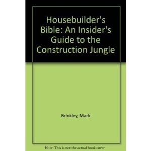 Housebuilder's Bible: An Insider's Guide to the Construction Jungle