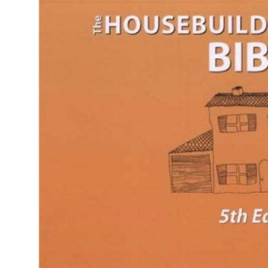 The Housebuilder's Bible: An Insider's Guide to the Construction Jungle, 5th Edition