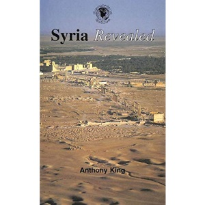 Syria Revealed: A Comprehensive Guide to the Country (Revelation Guides)