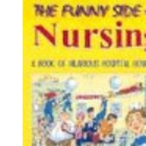 The Funny Side of Nursing: A Book of Hilarious Hospital Howlers (Comic Relief)