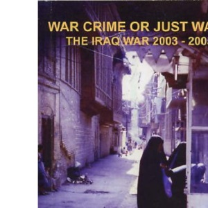 War Crime or Just War? 2003 - 2005: The Iraq War