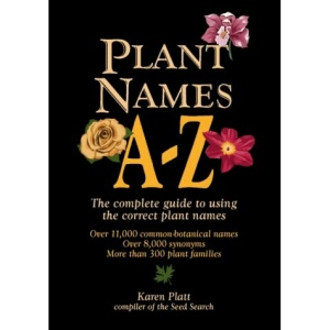 Plant Names A-Z: The Complete Guide to Using the Correct Plant Names