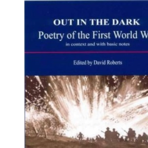 Out in the Dark: Poetry of the First World War in Context and with Basic Notes