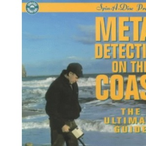Metal Detecting on the Coast: The Ultimate Guide