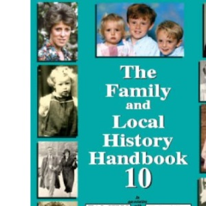 The Family and Local History Handbook: Bk. 10 (10th Edition)