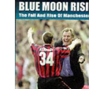 Blue Moon Rising: The Fall and Rise of Manchester City
