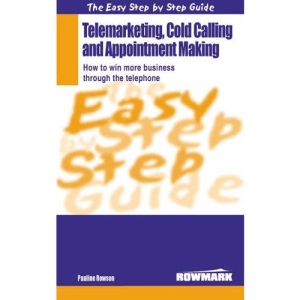 Easy Step by Step Guide to Telemarketing, Cold Calling and Appointment Making: How to Win More Business Through the Telephone (Easy Step by Step Guides)