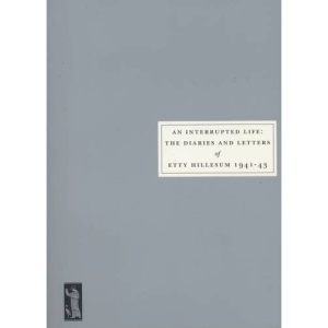 An Interrupted Life: the Diaries and Letters of Etty Hillesum 1941-43