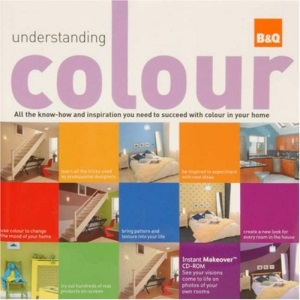 Understanding Colour: All the Know-how and Inspiration You Need to Succeed with Colour in Your Home