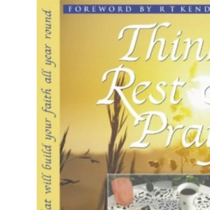 Think, Rest and Pray: Daily Readings That Will Build Your Faith All Year Round