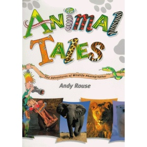 Animal Tales: The Adventures of Wildlife Photographer Andy Rouse
