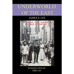 The Underworld of the East: Being Eighteen Years of Actual Experiences of the Underworlds, Drug Haunts and Jungles of India, China and Malaya
