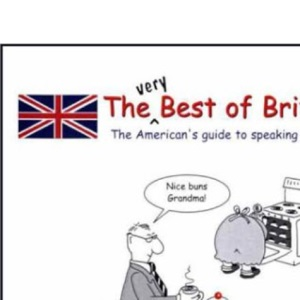 The (Very) Best of British: the American's Guide to Speaking British