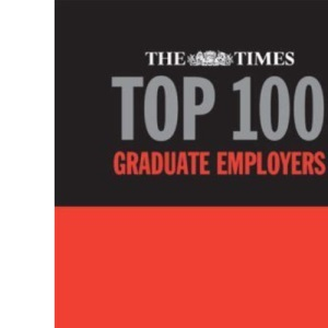 The Times Top 100 Graduate Employers 2006-2007: The Definitive Guide to the Leading Employers Recruiting Graduates During 2006-2007
