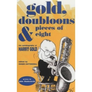 Gold, Doubloons and Pieces of Eight: The Autobiography of Harry Gold