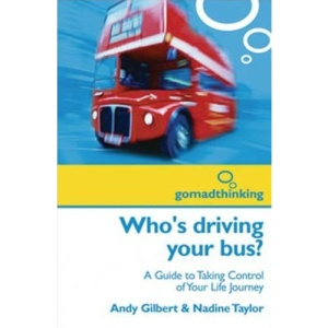 Who's Driving Your Bus?: A Guide to Taking Control of Your Life Journey