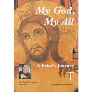 My God, My All: A Friar's Journey - Brother Bernard, Society of St Francis, 1928-2007