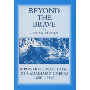 Beyond the Brave: A Powerful Portrayal of Canadian Pioneers 1880-1946