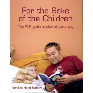 For the Sake of the Children: The FNF Guide to Shared Parenting