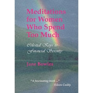 Meditations for Women Who Spend Too Much: Celestial Keys to Financial Serenity