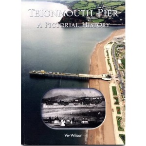 Teignmouth Pier: A Pictorial History