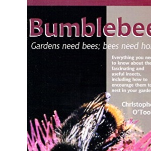 Bumblebees: The Natural History of These Fascinating and Useful Insects, How to Attract Them to the Garden and Provide Homes for Them in Artificial Nests