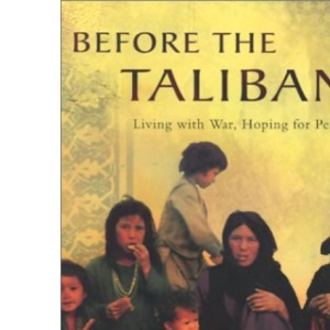 Before the Taliban: Living with War, Hoping for Peace