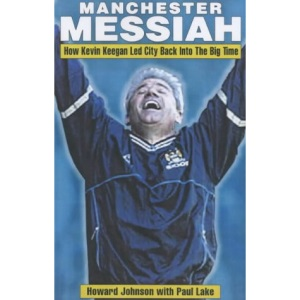 Manchester Messiah: How Kevin Keegan Led City Back into the Big Time
